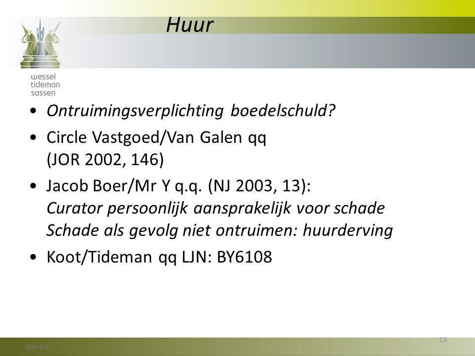 Huur •Ontruimingsverplichting boedelschuld? •Circle Vastgoed/Van Galen qq (JOR 2002, 146) •Jacob Boer/Mr Y q.q. (NJ 2003, 13): Curator persoonlijk aan