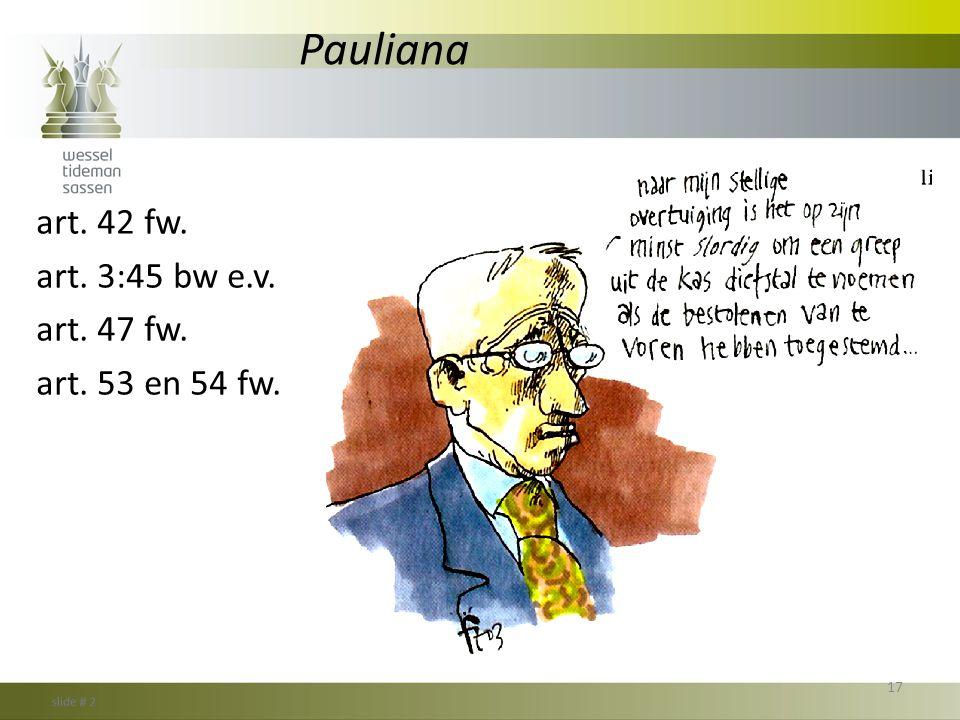 Pauliana art. 42 fw. art. 3:45 bw e.v. art. 47 fw. art. 53 en 54 fw. 17