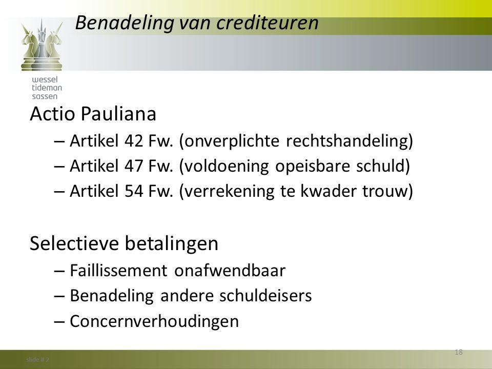 Benadeling van crediteuren Actio Pauliana – Artikel 42 Fw. (onverplichte rechtshandeling) – Artikel 47 Fw. (voldoening opeisbare schuld) – Artikel 54