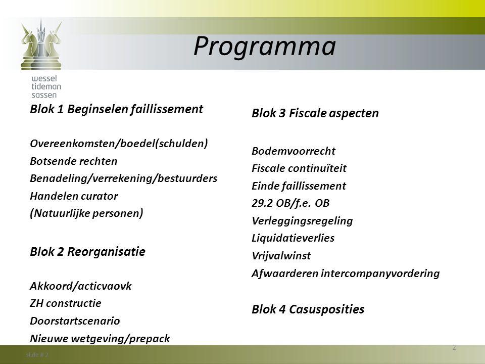 Programma Blok 1 Beginselen faillissement Overeenkomsten/boedel(schulden) Botsende rechten Benadeling/verrekening/bestuurders Handelen curator (Natuur