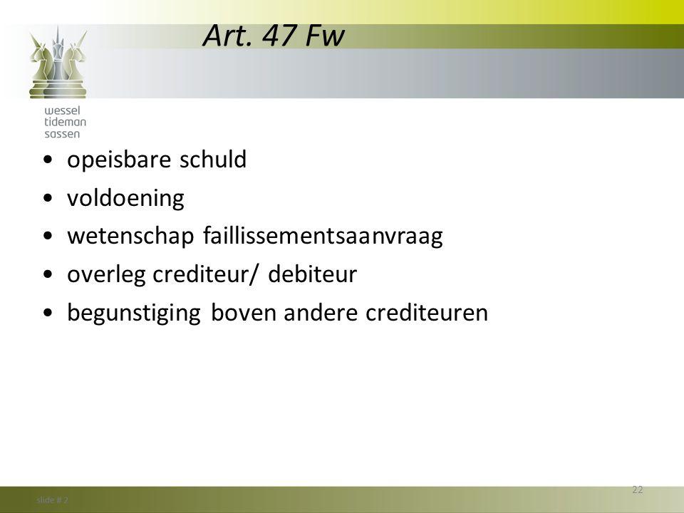 Art. 47 Fw •opeisbare schuld •voldoening •wetenschap faillissementsaanvraag •overleg crediteur/ debiteur •begunstiging boven andere crediteuren 22
