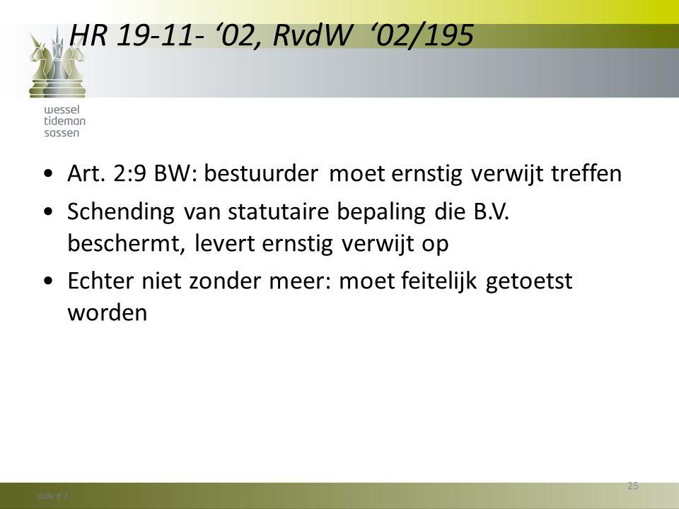 HR 19-11- '02, RvdW '02/195 •Art. 2:9 BW: bestuurder moet ernstig verwijt treffen •Schending van statutaire bepaling die B.V. beschermt, levert ernsti