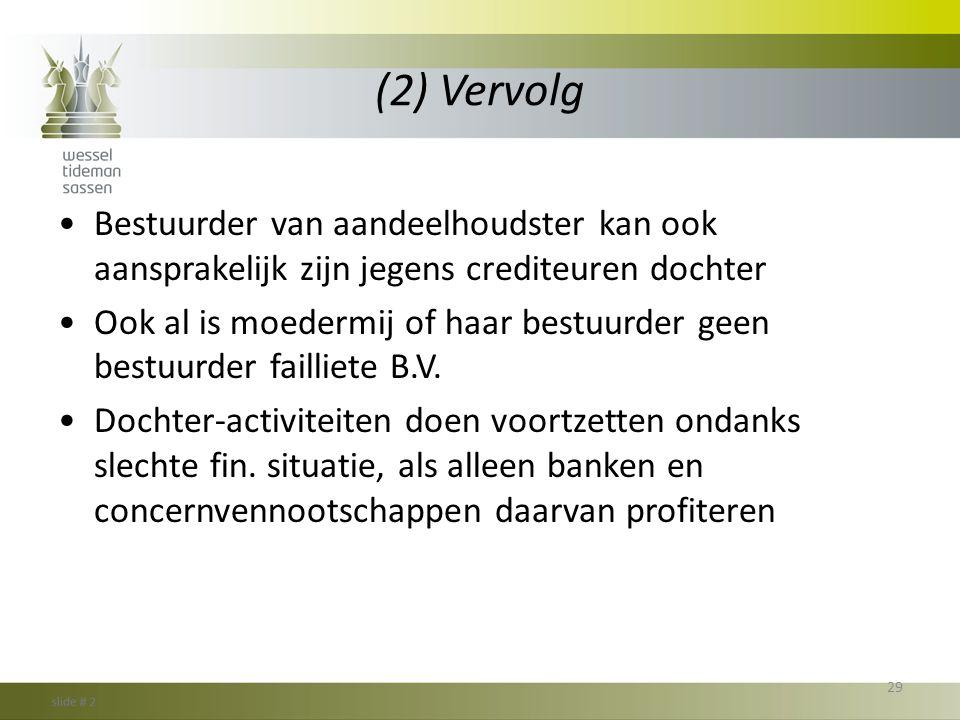(2) Vervolg •Bestuurder van aandeelhoudster kan ook aansprakelijk zijn jegens crediteuren dochter •Ook al is moedermij of haar bestuurder geen bestuur
