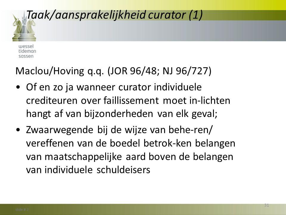 Taak/aansprakelijkheid curator (1) Maclou/Hoving q.q. (JOR 96/48; NJ 96/727) •Of en zo ja wanneer curator individuele crediteuren over faillissement m