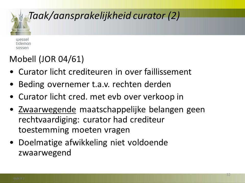 Taak/aansprakelijkheid curator (2) Mobell (JOR 04/61) •Curator licht crediteuren in over faillissement •Beding overnemer t.a.v. rechten derden •Curato
