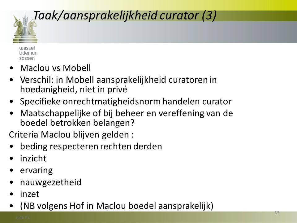 Taak/aansprakelijkheid curator (3) •Maclou vs Mobell •Verschil: in Mobell aansprakelijkheid curatoren in hoedanigheid, niet in privé •Specifieke onrec