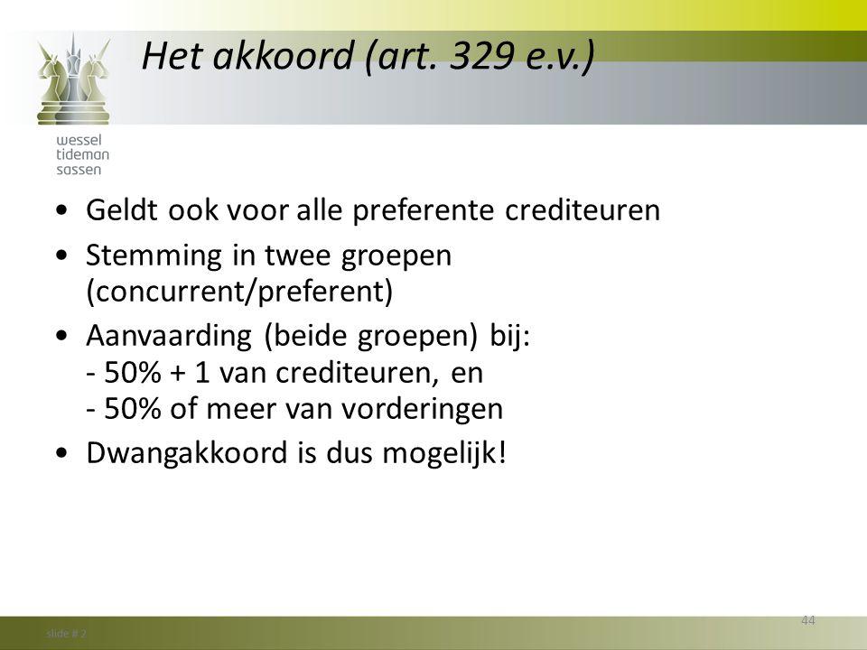 Het akkoord (art. 329 e.v.) •Geldt ook voor alle preferente crediteuren •Stemming in twee groepen (concurrent/preferent) •Aanvaarding (beide groepen)