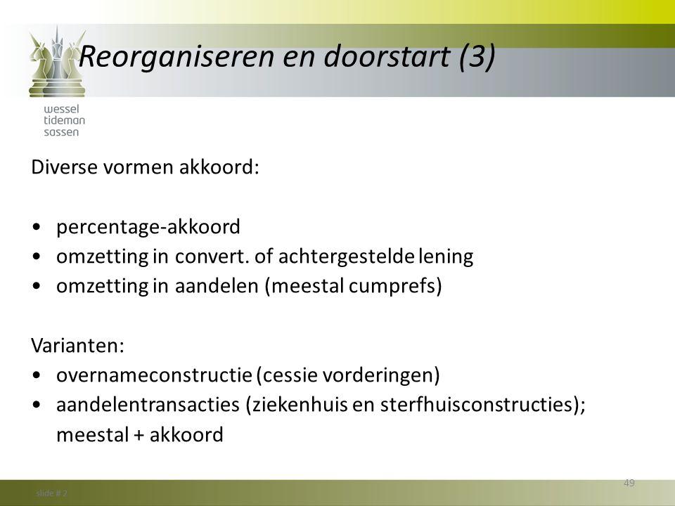 Reorganiseren en doorstart (3) Diverse vormen akkoord: •percentage-akkoord •omzetting in convert. of achtergestelde lening •omzetting in aandelen (mee