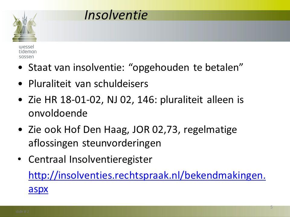 """Insolventie •Staat van insolventie: """"opgehouden te betalen"""" •Pluraliteit van schuldeisers •Zie HR 18-01-02, NJ 02, 146: pluraliteit alleen is onvoldoe"""