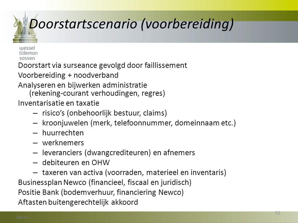 Doorstartscenario (voorbereiding) Doorstart via surseance gevolgd door faillissement Voorbereiding + noodverband Analyseren en bijwerken administratie