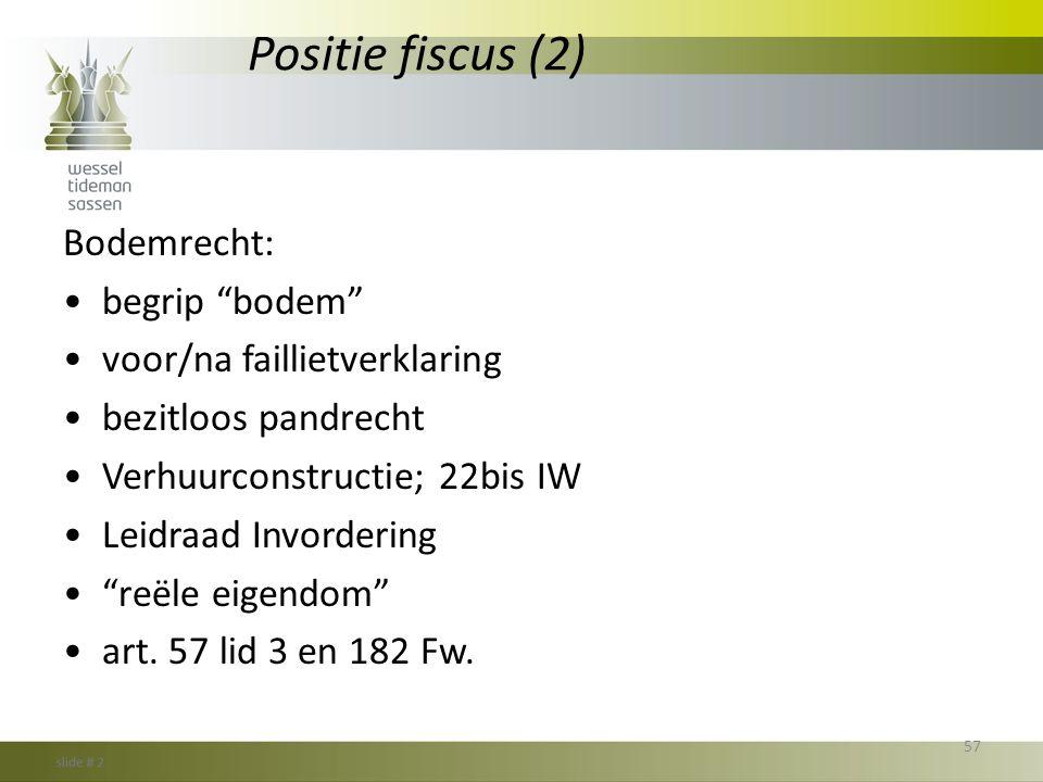 """Positie fiscus (2) Bodemrecht: •begrip """"bodem"""" •voor/na faillietverklaring •bezitloos pandrecht •Verhuurconstructie; 22bis IW •Leidraad Invordering •"""""""