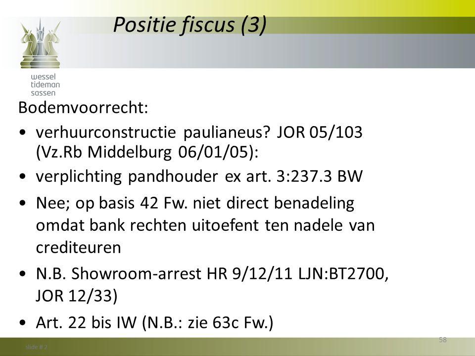 Positie fiscus (3) Bodemvoorrecht: •verhuurconstructie paulianeus? JOR 05/103 (Vz.Rb Middelburg 06/01/05): •verplichting pandhouder ex art. 3:237.3 BW