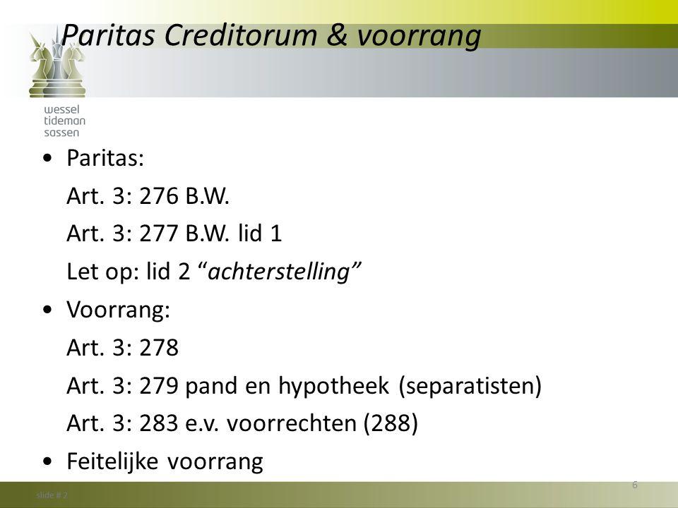 """Paritas Creditorum & voorrang •Paritas: Art. 3: 276 B.W. Art. 3: 277 B.W. lid 1 Let op: lid 2 """"achterstelling"""" •Voorrang: Art. 3: 278 Art. 3: 279 pand"""