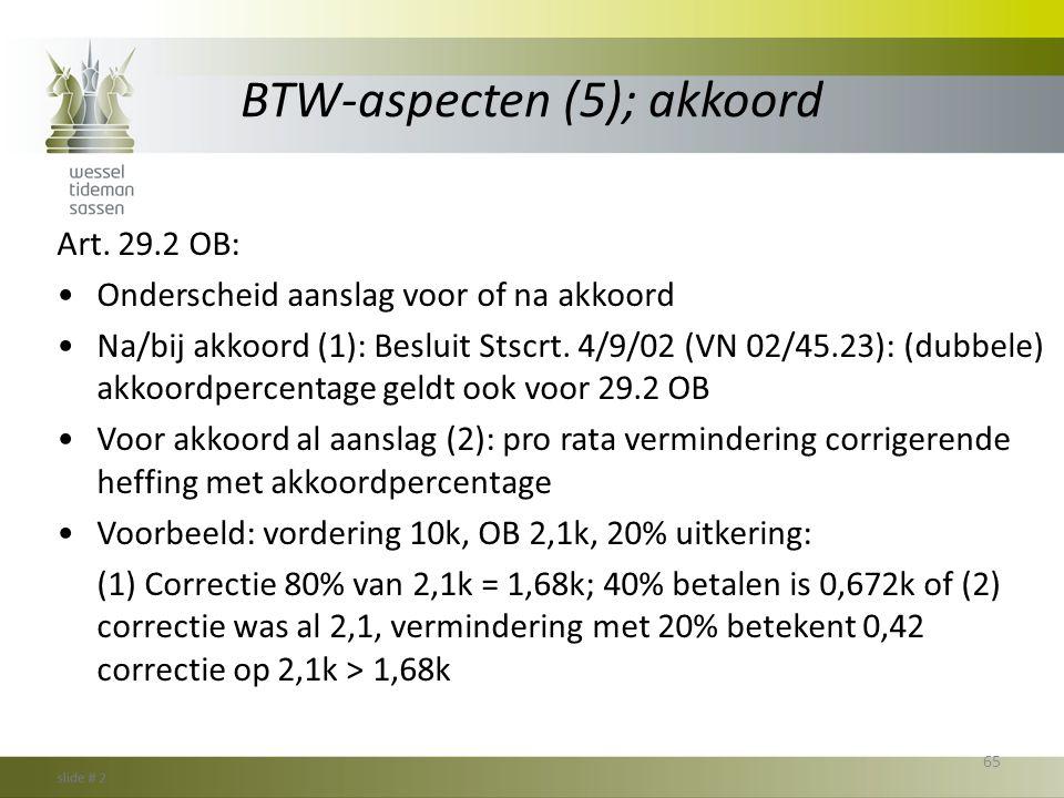BTW-aspecten (5); akkoord Art. 29.2 OB: •Onderscheid aanslag voor of na akkoord •Na/bij akkoord (1): Besluit Stscrt. 4/9/02 (VN 02/45.23): (dubbele) a