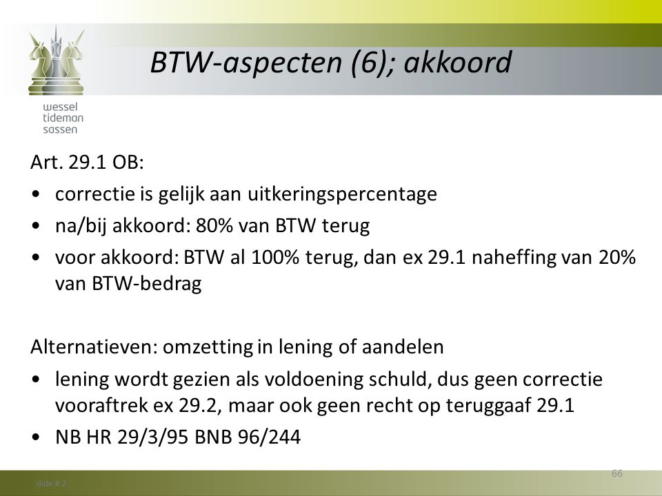 BTW-aspecten (6); akkoord Art. 29.1 OB: •correctie is gelijk aan uitkeringspercentage •na/bij akkoord: 80% van BTW terug •voor akkoord: BTW al 100% te