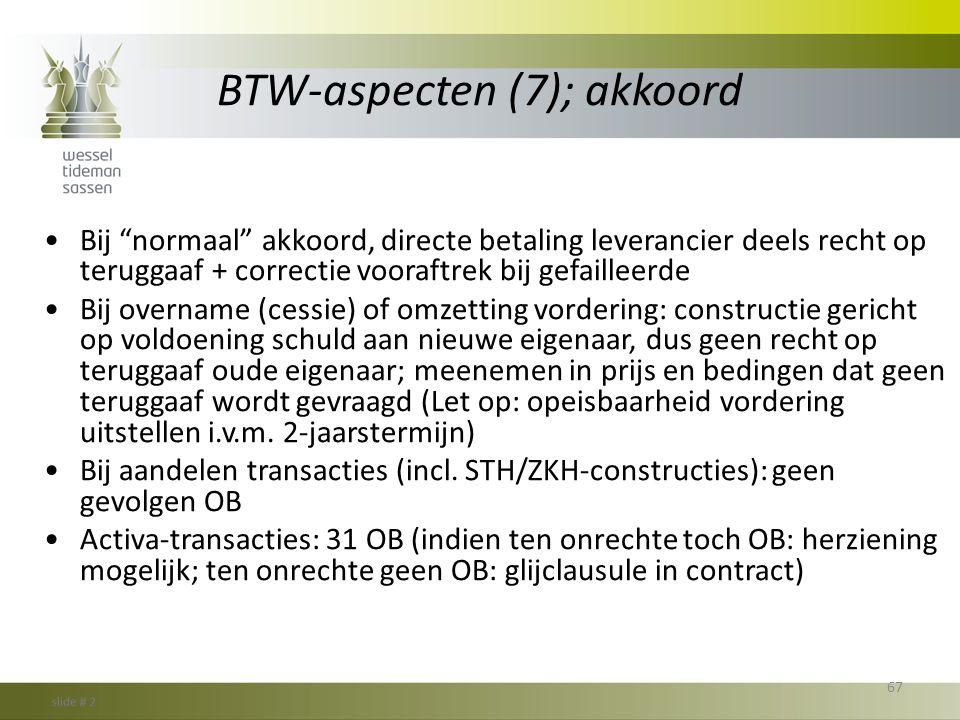 """BTW-aspecten (7); akkoord •Bij """"normaal"""" akkoord, directe betaling leverancier deels recht op teruggaaf + correctie vooraftrek bij gefailleerde •Bij o"""