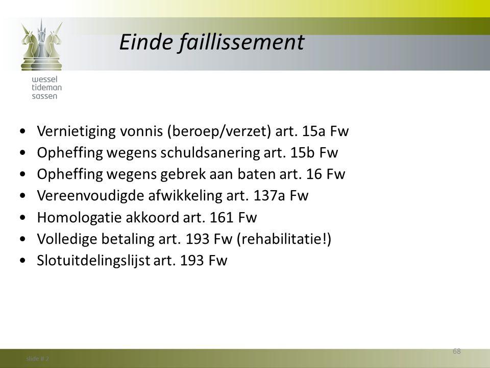 Einde faillissement •Vernietiging vonnis (beroep/verzet) art. 15a Fw •Opheffing wegens schuldsanering art. 15b Fw •Opheffing wegens gebrek aan baten a