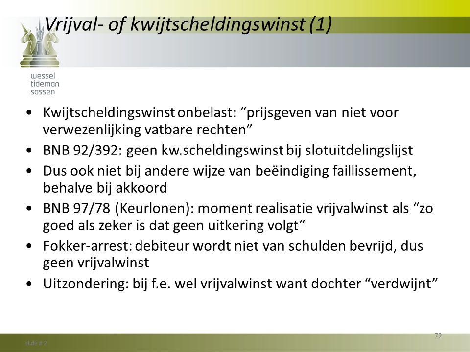 """Vrijval- of kwijtscheldingswinst (1) •Kwijtscheldingswinst onbelast: """"prijsgeven van niet voor verwezenlijking vatbare rechten"""" •BNB 92/392: geen kw.s"""