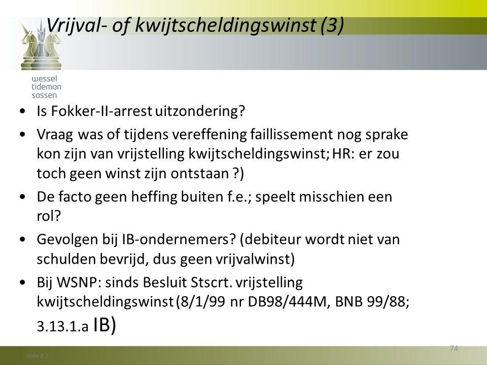 Vrijval- of kwijtscheldingswinst (3) •Is Fokker-II-arrest uitzondering? •Vraag was of tijdens vereffening faillissement nog sprake kon zijn van vrijst