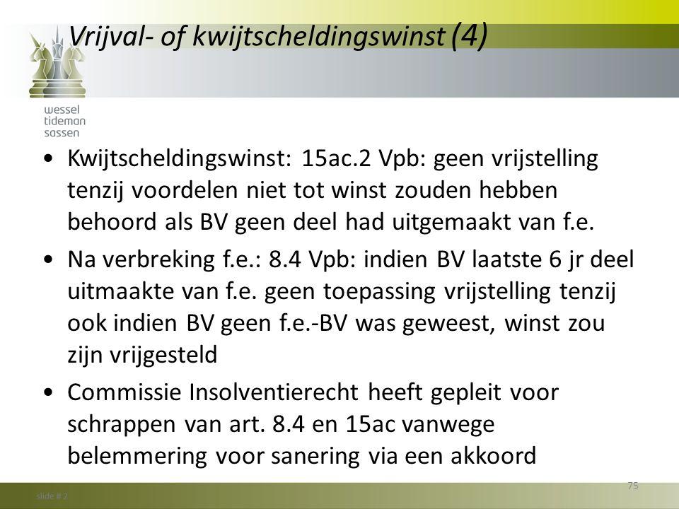 Vrijval- of kwijtscheldingswinst (4) •Kwijtscheldingswinst: 15ac.2 Vpb: geen vrijstelling tenzij voordelen niet tot winst zouden hebben behoord als BV