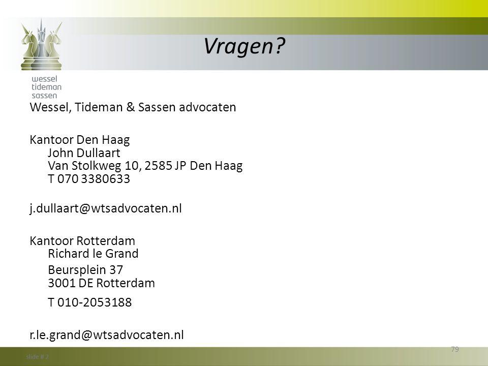 Vragen? Wessel, Tideman & Sassen advocaten Kantoor Den Haag John Dullaart Van Stolkweg 10, 2585 JP Den Haag T 070 3380633 j.dullaart@wtsadvocaten.nl K