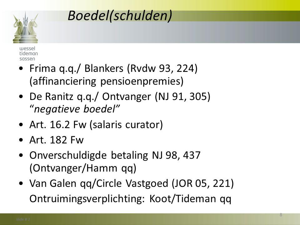 """Boedel(schulden) •Frima q.q./ Blankers (Rvdw 93, 224) (affinanciering pensioenpremies) •De Ranitz q.q./ Ontvanger (NJ 91, 305) """"negatieve boedel"""" •Art"""