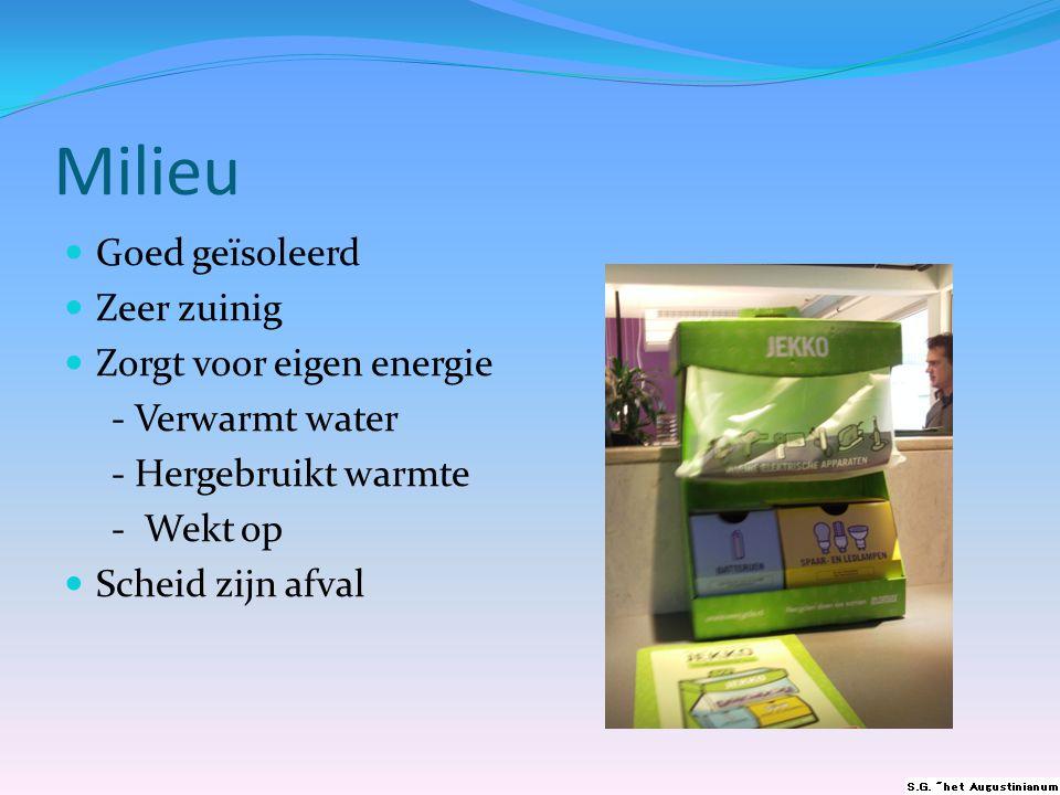 Milieu  Goed geïsoleerd  Zeer zuinig  Zorgt voor eigen energie - Verwarmt water - Hergebruikt warmte - Wekt op  Scheid zijn afval