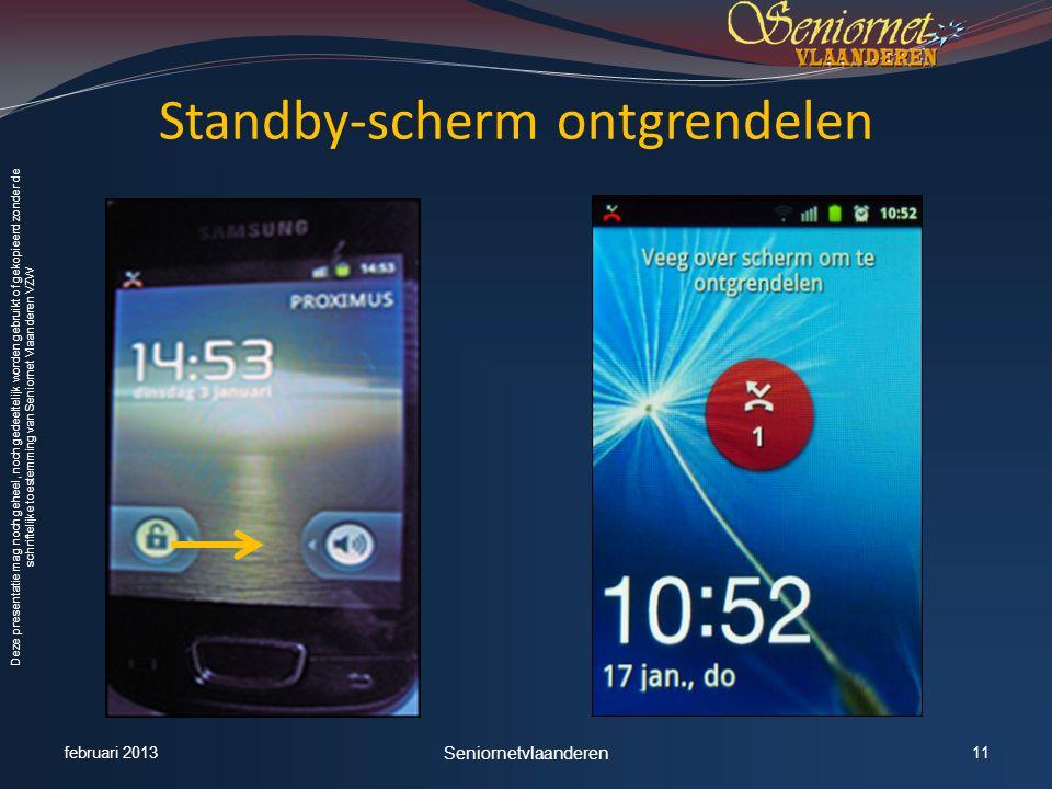 Deze presentatie mag noch geheel, noch gedeeltelijk worden gebruikt of gekopieerd zonder de schriftelijke toestemming van Seniornet Vlaanderen VZW Standby-scherm ontgrendelen februari 2013 Seniornetvlaanderen 11