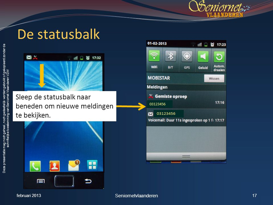 Deze presentatie mag noch geheel, noch gedeeltelijk worden gebruikt of gekopieerd zonder de schriftelijke toestemming van Seniornet Vlaanderen VZW De statusbalk Sleep de statusbalk naar beneden om nieuwe meldingen te bekijken.