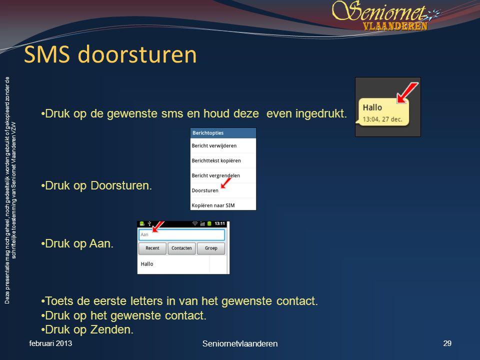 Deze presentatie mag noch geheel, noch gedeeltelijk worden gebruikt of gekopieerd zonder de schriftelijke toestemming van Seniornet Vlaanderen VZW SMS doorsturen •Druk op de gewenste sms en houd deze even ingedrukt.