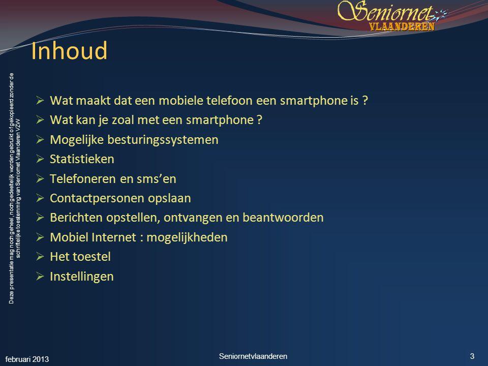 Deze presentatie mag noch geheel, noch gedeeltelijk worden gebruikt of gekopieerd zonder de schriftelijke toestemming van Seniornet Vlaanderen VZW Inhoud  Wat maakt dat een mobiele telefoon een smartphone is .
