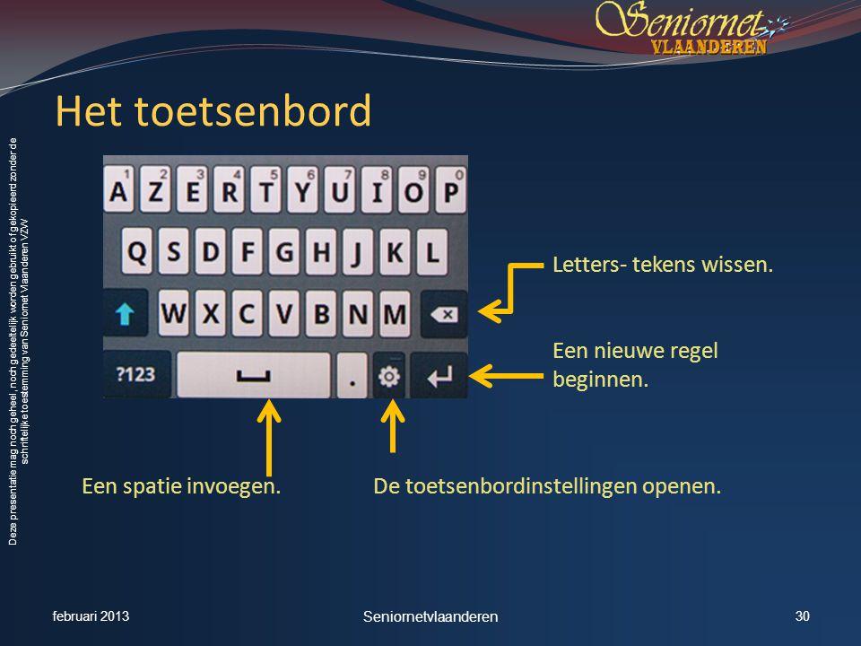 Deze presentatie mag noch geheel, noch gedeeltelijk worden gebruikt of gekopieerd zonder de schriftelijke toestemming van Seniornet Vlaanderen VZW Het toetsenbord Letters- tekens wissen.