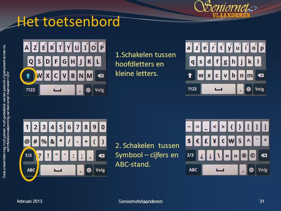 Deze presentatie mag noch geheel, noch gedeeltelijk worden gebruikt of gekopieerd zonder de schriftelijke toestemming van Seniornet Vlaanderen VZW 1.Schakelen tussen hoofdletters en kleine letters.
