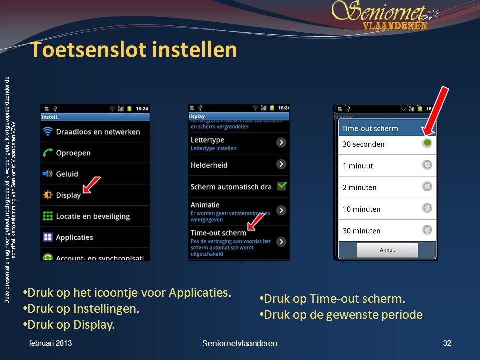 Deze presentatie mag noch geheel, noch gedeeltelijk worden gebruikt of gekopieerd zonder de schriftelijke toestemming van Seniornet Vlaanderen VZW Toetsenslot instellen • Druk op het icoontje voor Applicaties.