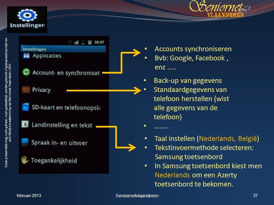 Deze presentatie mag noch geheel, noch gedeeltelijk worden gebruikt of gekopieerd zonder de schriftelijke toestemming van Seniornet Vlaanderen VZW • Accounts synchroniseren • Bvb: Google, Facebook, enz …..