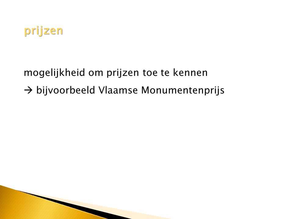prijzen mogelijkheid om prijzen toe te kennen  bijvoorbeeld Vlaamse Monumentenprijs
