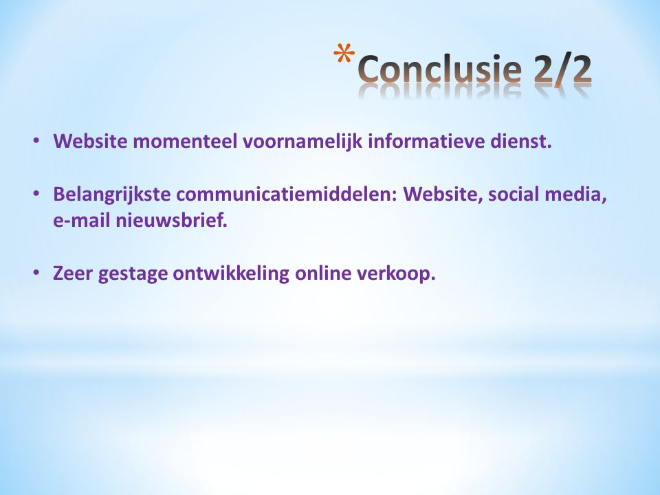 • Website momenteel voornamelijk informatieve dienst. • Belangrijkste communicatiemiddelen: Website, social media, e-mail nieuwsbrief. • Zeer gestage