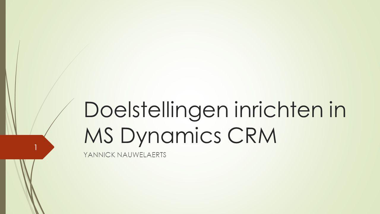 Doelstellingen inrichten in MS Dynamics CRM YANNICK NAUWELAERTS 1