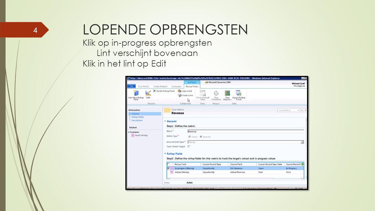 LOPENDE OPBRENGSTEN Klik op in-progress opbrengsten Lint verschijnt bovenaan Klik in het lint op Edit 4