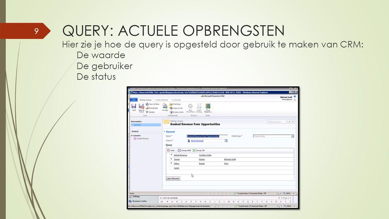 QUERY: ACTUELE OPBRENGSTEN Hier zie je hoe de query is opgesteld door gebruik te maken van CRM: De waarde De gebruiker De status 9