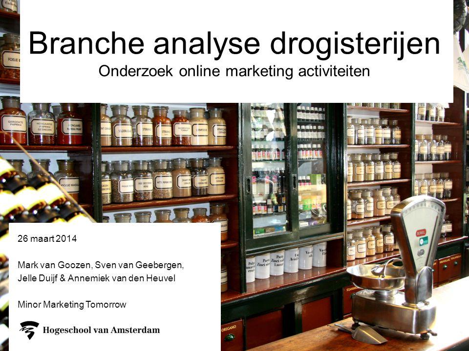 Branche analyse drogisterijen Onderzoek online marketing activiteiten 26 maart 2014 Mark van Goozen, Sven van Geebergen, Jelle Duijf & Annemiek van den Heuvel Minor Marketing Tomorrow