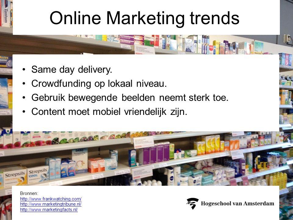 belangrijkste trends en ontwikkelingen op het gebied van online ondernemen in de branche(s) Online Marketing trends Bronnen: http://www.frankwatching.com/ http://www.marketingtribune.nl/ http://www.marketingfacts.nl/ •Same day delivery.