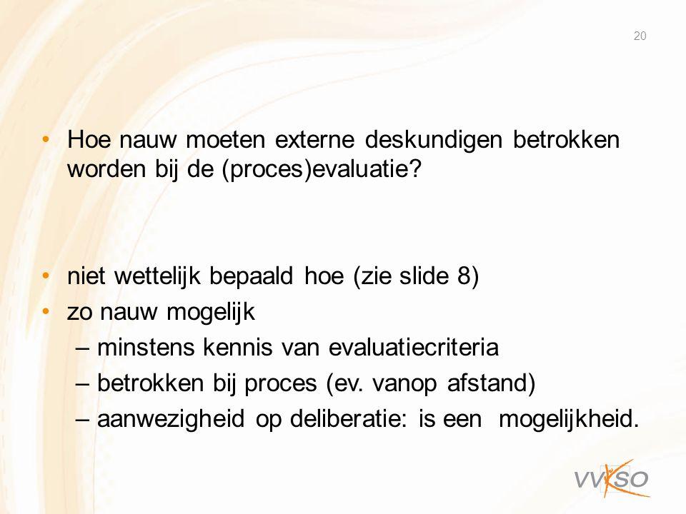 •Hoe nauw moeten externe deskundigen betrokken worden bij de (proces)evaluatie? •niet wettelijk bepaald hoe (zie slide 8) •zo nauw mogelijk –minstens