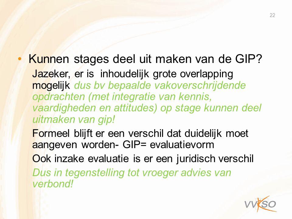 •Kunnen stages deel uit maken van de GIP? Jazeker, er is inhoudelijk grote overlapping mogelijk dus bv bepaalde vakoverschrijdende opdrachten (met int