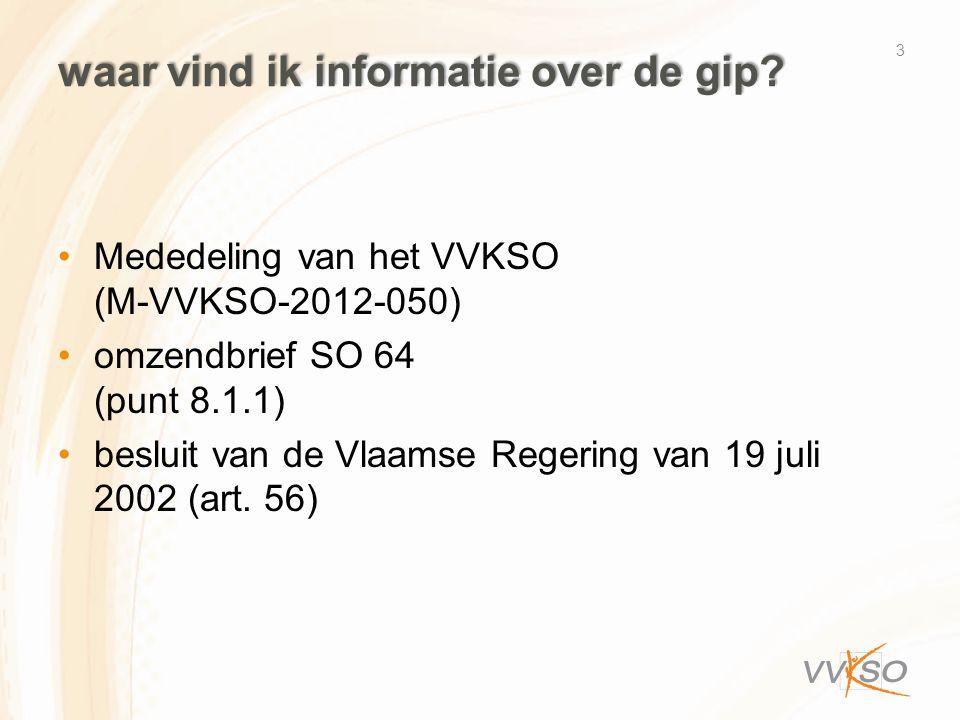 waar vind ik informatie over de gip? •Mededeling van het VVKSO (M-VVKSO-2012-050) •omzendbrief SO 64 (punt 8.1.1) •besluit van de Vlaamse Regering van