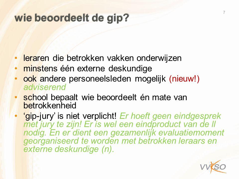wie beoordeelt de gip? •leraren die betrokken vakken onderwijzen •minstens één externe deskundige •ook andere personeelsleden mogelijk (nieuw!) advise