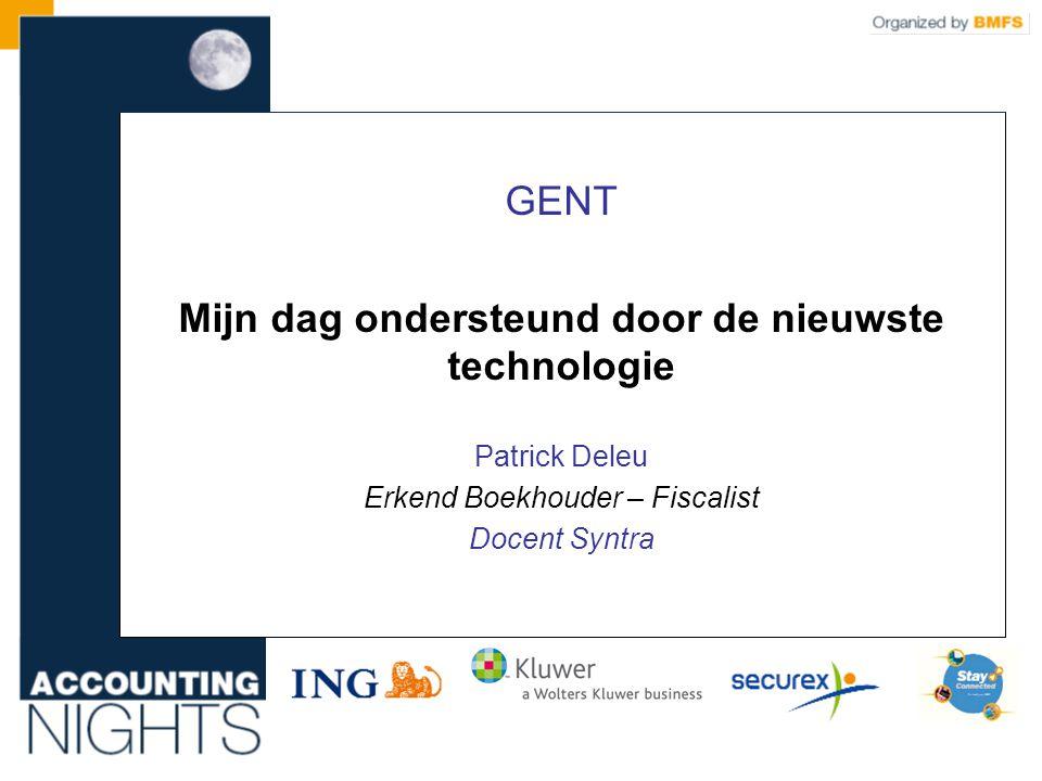 GENT Mijn dag ondersteund door de nieuwste technologie Patrick Deleu Erkend Boekhouder – Fiscalist Docent Syntra