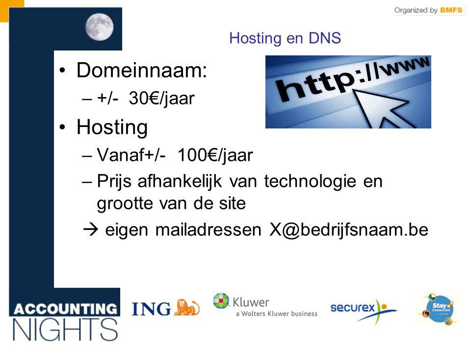 Hosting en DNS •Domeinnaam: –+/- 30€/jaar •Hosting –Vanaf+/- 100€/jaar –Prijs afhankelijk van technologie en grootte van de site  eigen mailadressen X@bedrijfsnaam.be