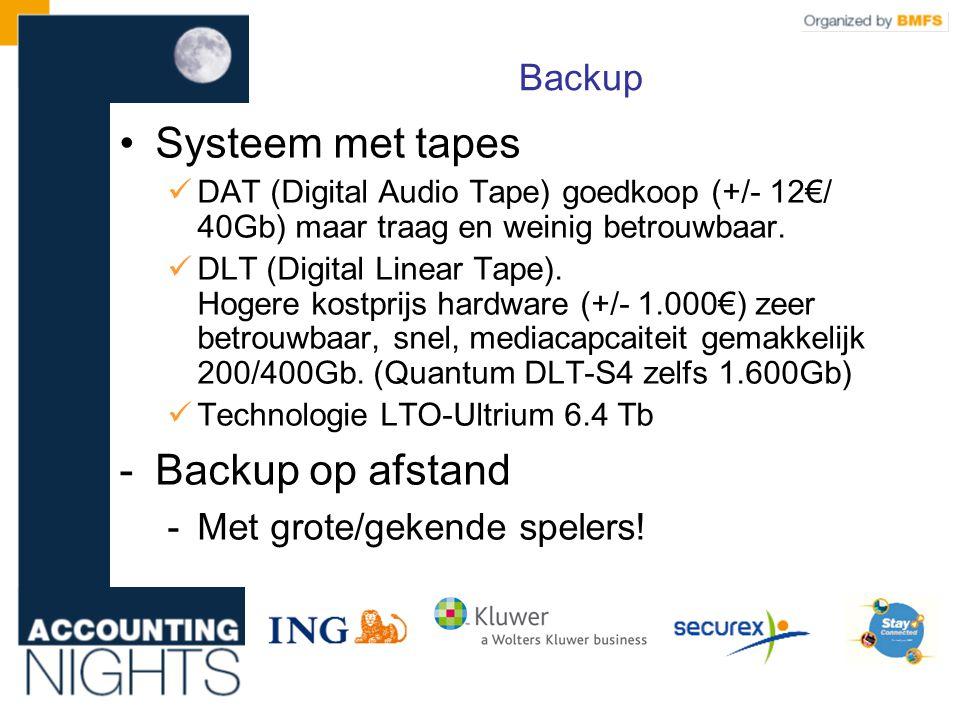 Backup •Systeem met tapes  DAT (Digital Audio Tape) goedkoop (+/- 12€/ 40Gb) maar traag en weinig betrouwbaar.