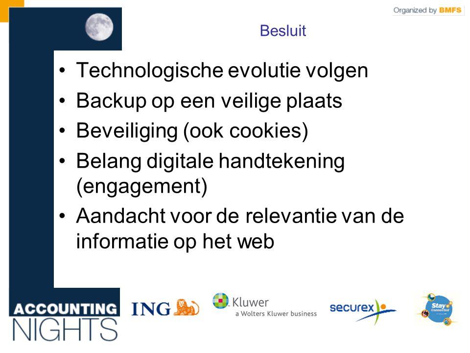 Besluit •Technologische evolutie volgen •Backup op een veilige plaats •Beveiliging (ook cookies) •Belang digitale handtekening (engagement) •Aandacht voor de relevantie van de informatie op het web
